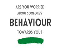 Are you worried about someone's behaviour towards you?